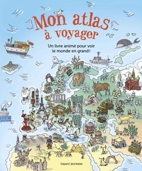 Bayard - Mon atlas à voyager - Un grand livre animé pour voir le monde en grand !.