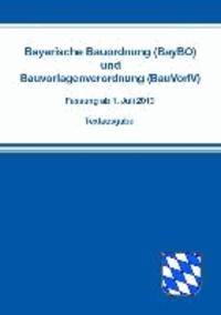 Bayerische Bauordnung (BayBO) und Bauvorlagenverordnung (BauVorlV) - Fassung ab 1. Juli 2013.