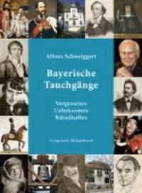 Bayerische Tauchgänge - Vergessenes - Unbekanntes - Rätselhaftes.