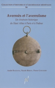 Bazzana et Nicole Bériou - Averroès et l'averroïsme (XIIe - XVe siècle) - Un itinéraire historique du Haut Atlas à Paris et à Padoue.