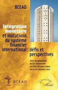 Intégration monétaire et mutations du système financier international : défis et perspectives - Actes du symposium du cinquantième anniversaire de la BCEAO tenu à Dakar les 5 et 6 novembre 2012.pdf