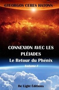 Gyeorgos Ceres Hatonn - Connexion avec les pleiades - Tome 1, Le retour du Phénix.