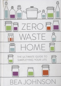 Béa Johnson - Zero Waste Home - The Ultimate Guide to Simplifying Your Life.