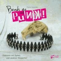 Beads go Punk! - Fädeleien mit Spikes und anderen Glasperlen.