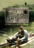 Bear Grylls - Bear Grylls, né pour survivre - Le guide de la survie extrême.