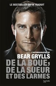 Bear Grylls - De la boue, de la sueur et des larmes - L'autobiographie de Bear Grylls.