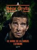 Bear Grylls - Le Guide de la Survie Extrême NED - Né pour survivre.