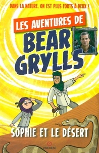Bear Grylls et Emma McCann - Les aventures de Bear Grylls  : Sophie et le désert.
