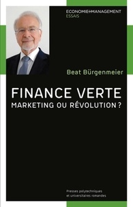 Beat Bürgenmeier - Finance verte - Marketing ou révolution ?.