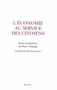 Beat Bürgenmeier - L'économie au service des citoyens - Essais en mémoire de Peter Tschopp.