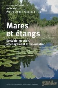 Beat Oertli et Pierre-André Frossard - Mares et étangs - Ecologie, gestion, aménagement et valorisation.