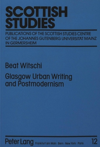 Beat Witschi - Glasgow Urban Writing and Postmodernism - A Study of Alasdair Gray's Fiction.
