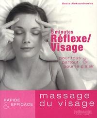 Beata Aleksandrowicz - 5 minutes Réflexe/Massage du visage - Pour tous, partout & pour le plaisir.
