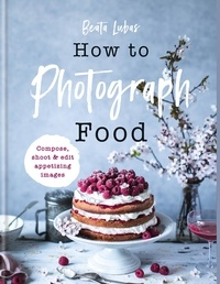 Beata Lubas - How to Photograph Food.