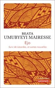 Beata Umubyeyi Mairesse - Ejo - Suivi de Lézardes et autres nouvelles.