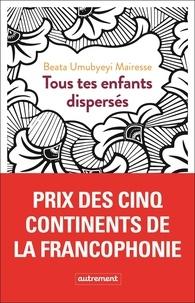 Beata Umubyeyi Mairesse - Tous tes enfants dispersés.