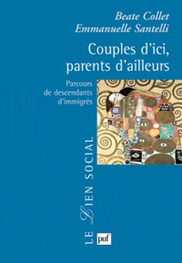 Beate Collet et Emmanuelle Santelli - Couples d'ici, parents d'ailleurs - Parcours de descendants d'immigrés.