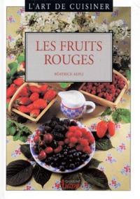 Beatrice Aepli - L'art de cuisiner - Les fruits rouges.