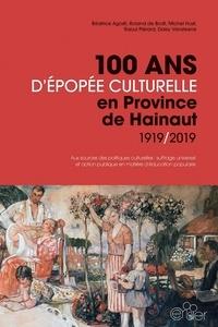 Béatrice Agosti et Roland de Bodt - 100 ans d'épopée culturelle en Province de Hainaut 1919/2019 - Aux sources des politiques culturelles : suffrage universel et action publique en matière d'éducation populaire.