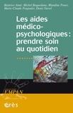 Béatrice Aimé et Michel Baquedano - Les aides médico-psychologiques : prendre soin au quotidien.