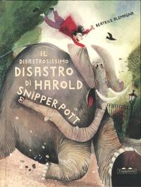 Beatrice Alemagna - Il disastrosissimo disastro di Harold Snipperpott.