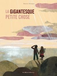 Beatrice Alemagna - La gigantesque petite chose.
