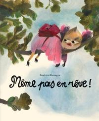 Beatrice Alemagna - Même pas en rêve !.