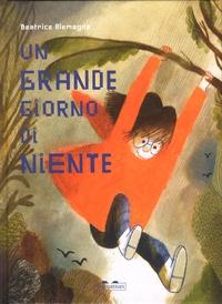 Beatrice Alemagna - Un grande giorno di niente.