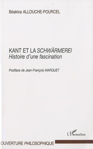 Béatrice Allouche-Pourcel - Kant et la Schwärmerei - Histoire d'une fascination.