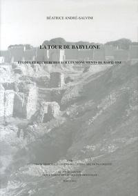 Béatrice André-Salvini - La tour de Babylone - Etudes et recherches sur les monuments de Babylone (actes du colloque du 19 avril 2008 au musée du Louvre, Paris).