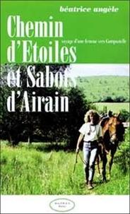 Béatrice Angèle - Chemin d'Etoiles et Sabots d'Airain - Voyage d'une femme vers Compostelle.