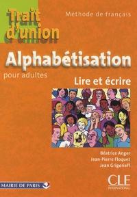 Béatrice Anger et Jean-Pierre Floquet - Trait d'union Alphabétisation pour adultes - Lire et Ecrire.