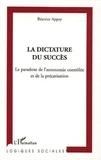 Béatrice Appay - La dictature du succès - Le paradoxe de l'autonomie contrôlée et de la précarisation.
