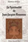 Béatrice Arboux - La spiritualité de Jean-Jacques Rousseau.