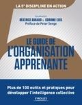 Béatrice Arnaud et Corinne Ejeil - Le guide de l'organisation apprenante - Plus de 100 outils et pratiques pour développer l'intelligence collective.