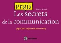 Béatrice Arnaud - Les vrais secrets de la communication - (Qu'il faut toujours avoir bien en tête).