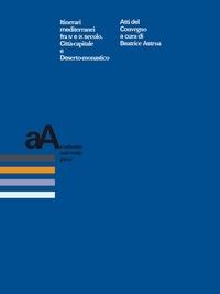Beatrice Astrua - Itinerari mediterranei fra IV e IX secolo. Città-capitale e Deserto-monastico - Atti del convegno (Genova, 11-12-13 novembre 2010).