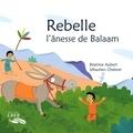 Béatrice Aubert et Sébastien Chebret - Rebelle, l'ânesse de Balaam.
