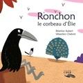 Béatrice Aubert et Sébastien Chebret - Ronchon, le corbeau d'Elie.