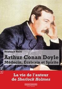 Béatrice Balti - Arthur Conan Doyle - Médecin, écrivain et spirite.
