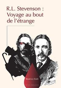 Béatrice Balti - Robert Louis Stevenson - Voyage au bout de l'Etrange.