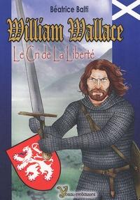 Béatrice Balti - William Wallace : Le Cri de la liberté.