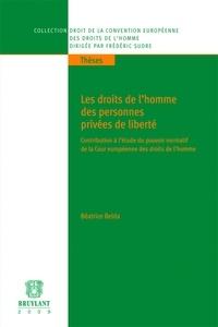 Béatrice Belda - Les droits de l'homme des personnes privées de liberté. - Contribution à l'étude du pouvoir normatif de la Cour européenne des droits de l'homme.