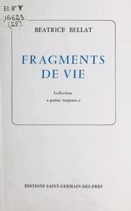 Béatrice Bellat - Fragments de vie.