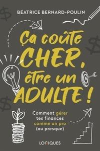 Béatrice Bernard-Poulin - Ça coûte cher, être un adulte ! - Comment gérer tes finances comme un pro (ou presque).