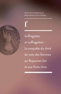 Béatrice Bijon et Claire Delahaye - Suffragistes et suffragettes : la conquête du droit de vote des femmes au Royaume-Uni et aux Etats-Unis.