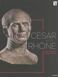 Béatrice Blandin - César et le Rhône - Chefs-d'oeuvre antiques d'Arles.