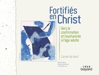 Béatrice Blazy et Michelle Berthomé - Fortifiés en Christ - Vers la confirmation et l'eucharistie à l'âge adulte, carnet de bord.