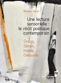 Béatrice Bloch - Une lecture sensorielle : le récit poétique contemporain - Gracq, Simon, Kateb, Delaume.