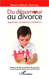 Béatrice Blohorn-Brenneur - Du désamour au divorce - Jugement, conciliation, médiation.